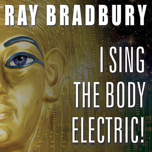 Printable I Sing the Body Electric!: And Other Stories Audiobook Cover Art