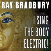 I Sing the Body Electric!: And Other Stories Audiobook, by Ray Bradbury