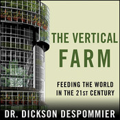 The Vertical Farm: Feeding the World in the 21st Century, by Dickson Despommier
