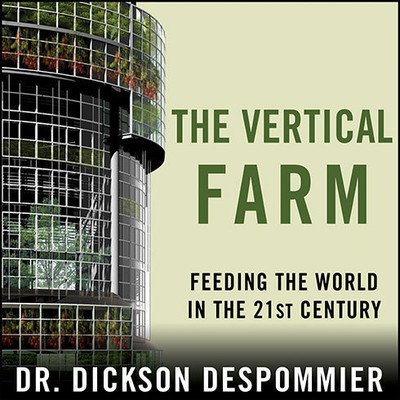 The Vertical Farm: Feeding the World in the 21st Century Audiobook, by Dickson Despommier