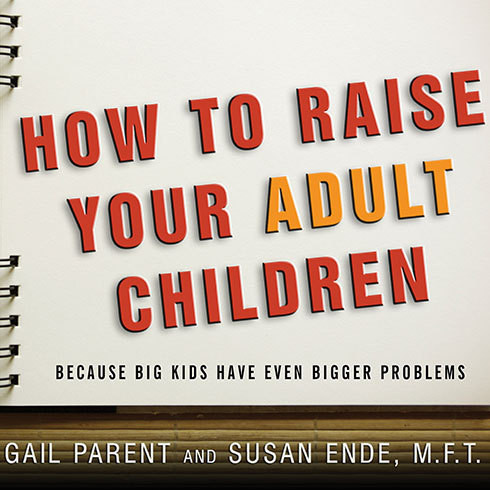 Printable How to Raise Your Adult Children: Because Big Kids Have Even Bigger Problems Audiobook Cover Art