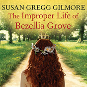The Improper Life of Bezellia Grove: A Novel Audiobook, by Susan Gregg Gilmore