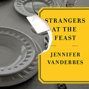 Strangers at the Feast: A Novel, by Jennifer Vanderbes