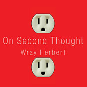 On Second Thought: Outsmarting Your Minds Hard-Wired Habits, by Wray Herbert