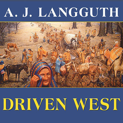 Driven West: Andrew Jacksons Trail of Tears to the Civil War Audiobook, by A. J. Langguth
