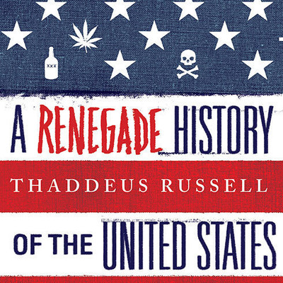A Renegade History of the United States Audiobook, by Thaddeus Russell