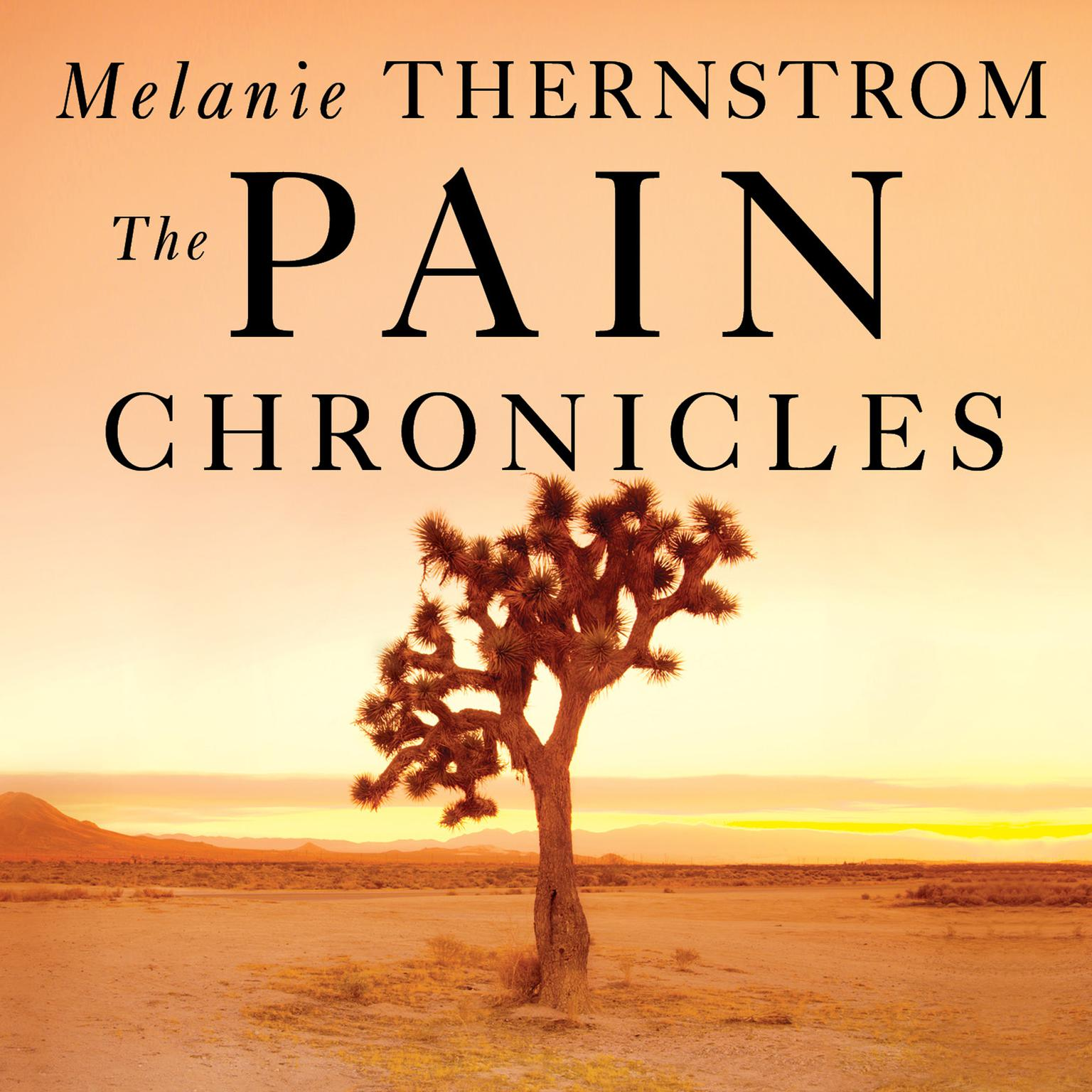 Printable The Pain Chronicles: Cures, Myths, Mysteries, Prayers, Diaries, Brain Scans, Healing, and the Science of Suffering Audiobook Cover Art