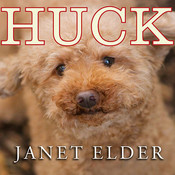Huck: The Remarkable True Story of How One Lost Puppy Taught a Family---and a Whole Town---about Hope and Happy Endings Audiobook, by Janet Elder