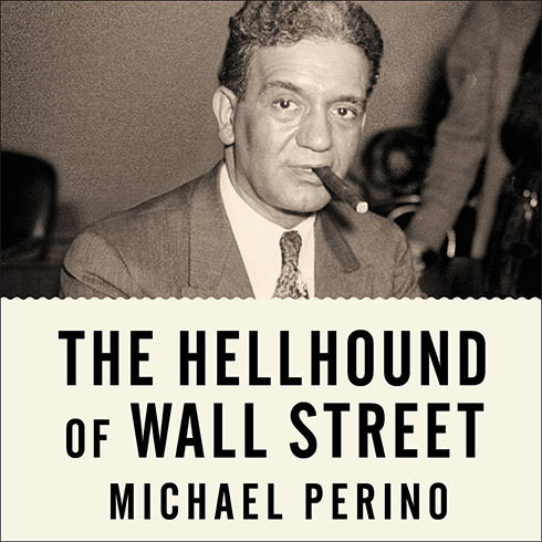 Printable The Hellhound of Wall Street: How Ferdinand Pecora's Investigation of the Great Crash Forever Changed American Finance Audiobook Cover Art