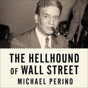The Hellhound of Wall Street: How Ferdinand Pecoras Investigation of the Great Crash Forever Changed American Finance Audiobook, by Michael Perino