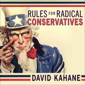 Rules for Radical Conservatives: Beating the Left at Its Own Game to Take Back America, by David Kahane