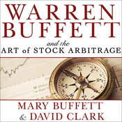 Warren Buffett and the Art of Stock Arbitrage: Proven Strategies for Arbitrage and Other Special Investment Situations, by Mary Buffett, David Clark