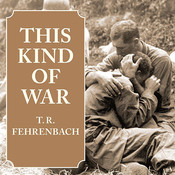 This Kind of War: The Classic Korean War History, by T. R. Fehrenbach