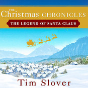 The Christmas Chronicles: The Legend of Santa Claus, by Tim Slover
