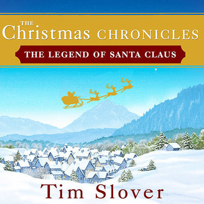 The Christmas Chronicles: The Legend of Santa Claus Audiobook, by Tim Slover
