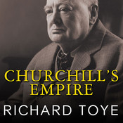 Churchills Empire: The World That Made Him and the World He Made Audiobook, by Richard Toye