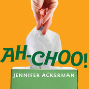 Ah-Choo!: The Uncommon Life of Your Common Cold, by Jennifer Ackerman
