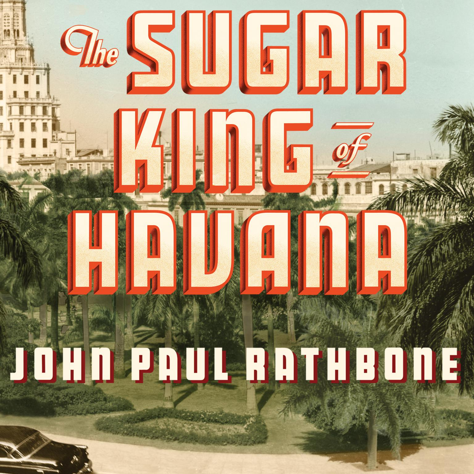 Printable The Sugar King of Havana: The Rise and Fall of Julio Lobo, Cuba's Last Tycoon Audiobook Cover Art