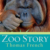 Zoo Story: Life in the Garden of Captives Audiobook, by Thomas French