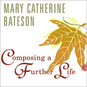 Composing a Further Life: The Age of Active Wisdom, by Mary Catherine Bateson