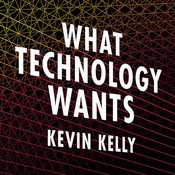 What Technology Wants Audiobook, by Kevin Kelly