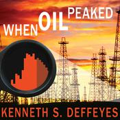 When Oil Peaked Audiobook, by Kenneth S. Deffeyes