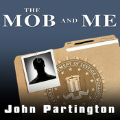 The Mob and Me: Wiseguys and the Witness Protection Program Audiobook, by John Partington, Arlene Violet