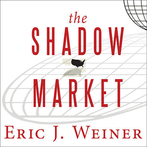 Printable The Shadow Market: How a Group of Wealthy Nations and Powerful Investors Secretly Dominate the World Audiobook Cover Art