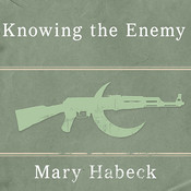 Knowing the Enemy: Jihadist Ideology and the War on Terror Audiobook, by Mary Habeck