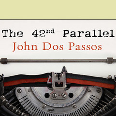 The 42nd Parallel Audiobook, by John Dos Passos