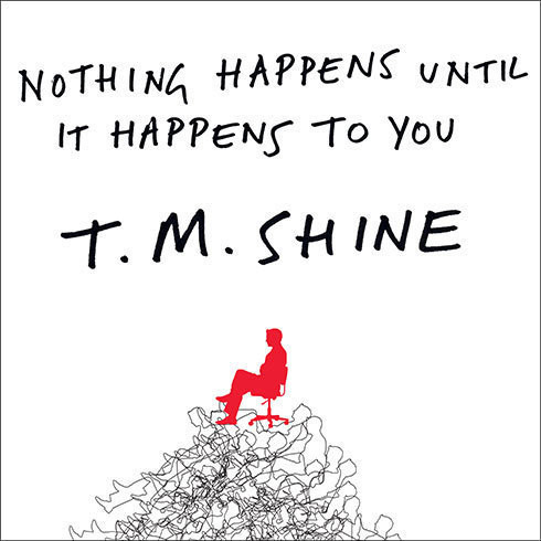 Printable Nothing Happens Until It Happens to You: A Novel Without Pay, Perks, or Privileges Audiobook Cover Art