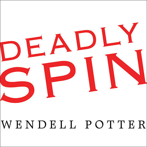 Printable Deadly Spin: An Insurance Company Insider Speaks Out on How Corporate PR Is Killing Health Care and Deceiving Americans Audiobook Cover Art