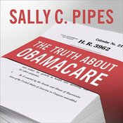 The Truth About Obamacare, by Sally C. Pipes