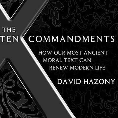 The Ten Commandments: How Our Most Ancient Moral Text Can Renew Modern Life Audiobook, by David Hazony