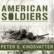 American Soldiers: Ground Combat in the World Wars, Korea, and Vietnam Audiobook, by Peter S. Kindsvatter