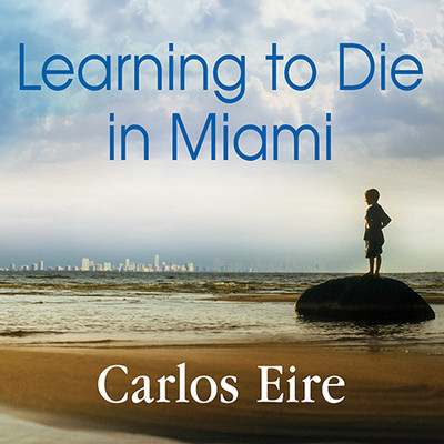 Learning to Die in Miami: Confessions of a Refugee Boy Audiobook, by Carlos Eire
