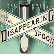 The Disappearing Spoon: And Other True Tales of Madness, Love, and the History of the World from the Periodic Table of the Elements, by Sam Kean