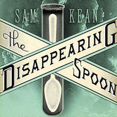 The Disappearing Spoon: And Other True Tales of Madness, Love, and the History of the World from the Periodic Table of the Elements Audiobook, by Sam Kean