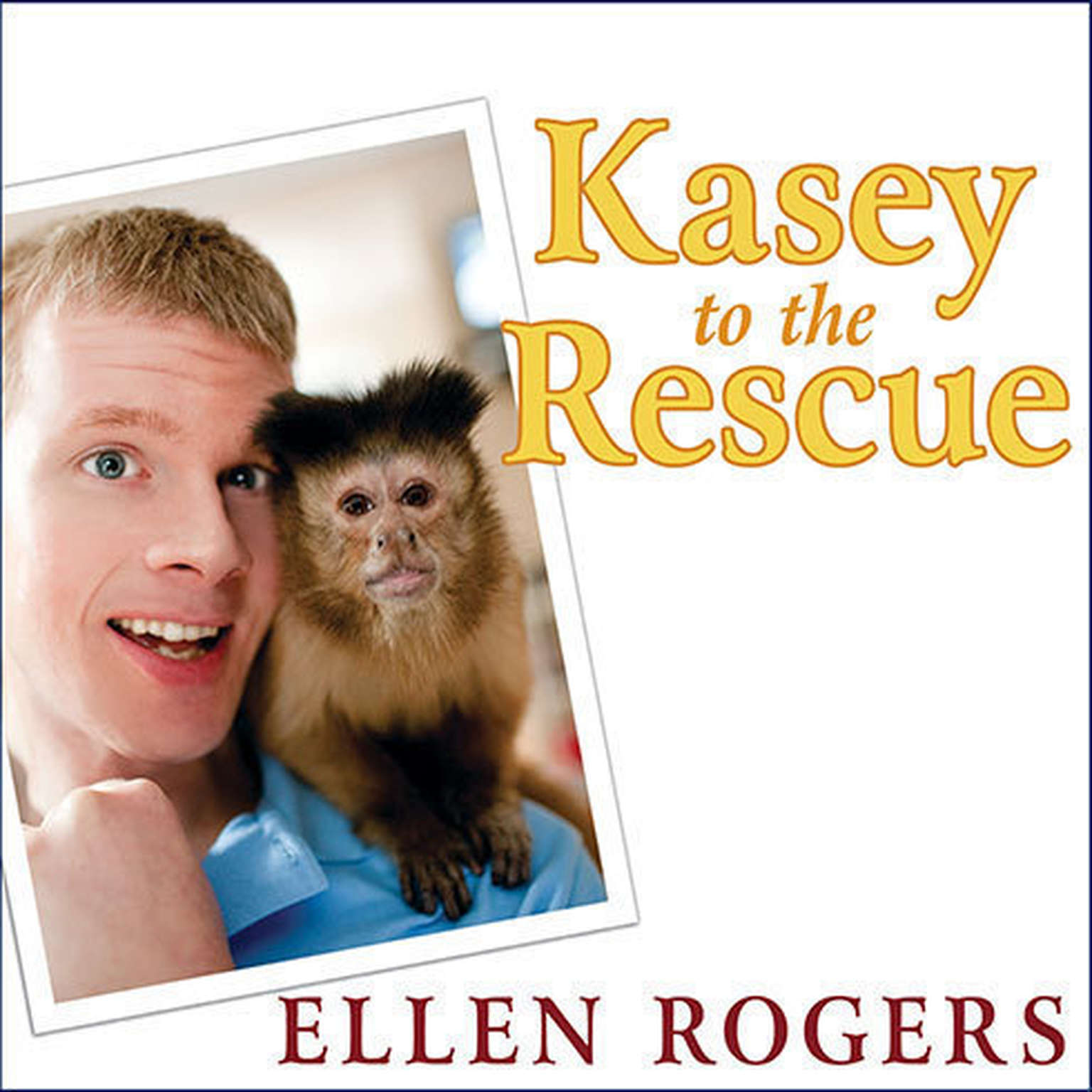 Printable Kasey to the Rescue: The Remarkable Story of a Monkey and a Miracle Audiobook Cover Art
