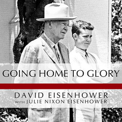 Going Home to Glory: A Memoir of Life with Dwight D. Eisenhower, 1961-1969 Audiobook, by David Eisenhower, Julie Nixon Eisenhower