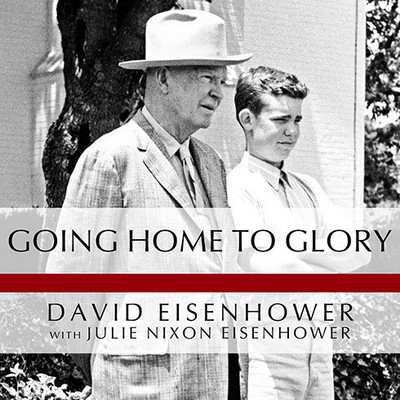 Going Home to Glory: A Memoir of Life with Dwight D. Eisenhower, 1961-1969 Audiobook, by David Eisenhower