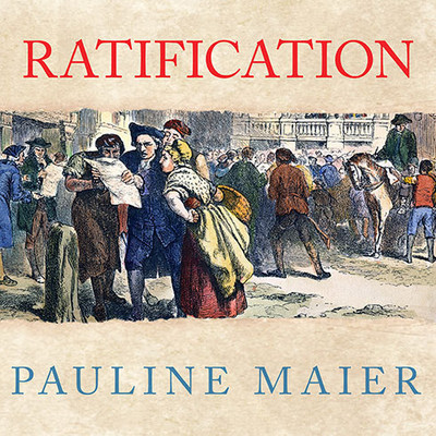 Ratification: The People Debate the Constitution, 1787-1788 Audiobook, by