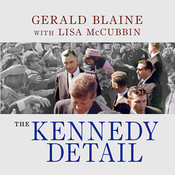 The Kennedy Detail: JFKs Secret Service Agents Break Their Silence Audiobook, by Gerald Blaine