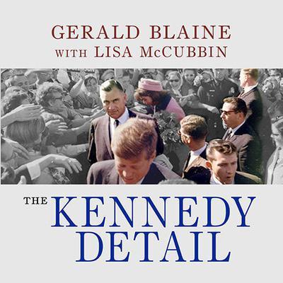 The Kennedy Detail: JFK's Secret Service Agents Break Their Silence Audiobook, by Gerald Blaine