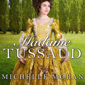 Madame Tussaud: A Novel of the French Revolution Audiobook, by Michelle Moran