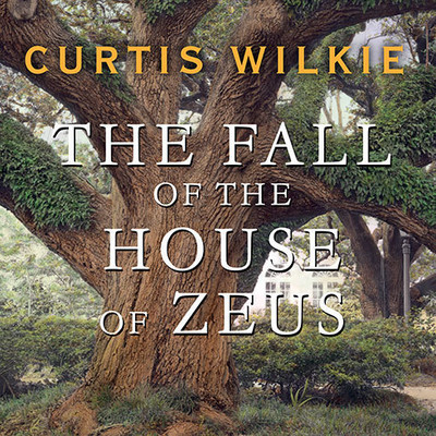 The Fall of the House of Zeus: The Rise and Ruin of Americas Most Powerful Trial Lawyer Audiobook, by Curtis Wilkie