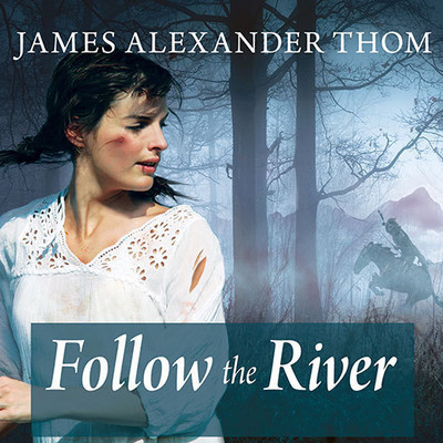 Follow the River Audiobook, by James Alexander Thom
