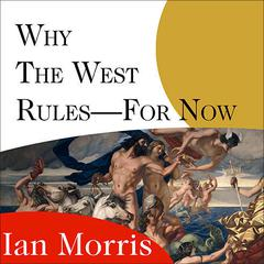Why the West Rules---for Now: The Patterns of History, and What They Reveal About the Future Audiobook, by Ian Morris
