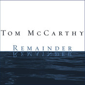 Remainder: A Novel, by Tom McCarthy