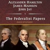 The Federalist Papers, by Alexander Hamilton, James Madison, John Jay